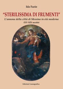 Sterilissima di frumenti. L'annona della città di Messina in età moderna (XV-XIX secolo) - Ida Fazio - copertina