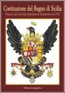 Costituzione del Regno di Sicilia. Proposta dal generale straordinario parlamento del 1812
