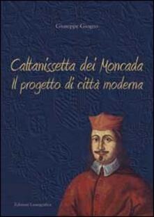 Caltanissetta dei Moncada. Il progetto di città moderna - Giuseppe Giugno - copertina