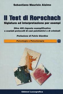 Il test di Rorschach. Siglatura ed interpretazione per esempi. Oltre 400 risposte esemplificative e svariati protocolli di casi psichiatrici e criminali.pdf