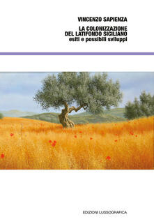 La colonizzazione del latifondo siciliano, esiti e possibili sviluppi - Vincenzo Sapienza - copertina