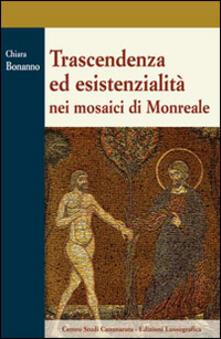 Trascendenza ed esistenzialità nei mosaici di Monreale - Chiara Bonanno - copertina