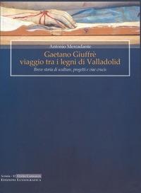 Gaetano Giuffrè viaggio tra i legni di Valladolid. Breve storia di sculture, progetti e viae crucis - Mercadante Antonio - wuz.it