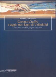 Gaetano Giuffrè viaggio tra i legni di Valladolid. Breve storia di sculture, progetti e viae crucis - Antonio Mercadante - copertina