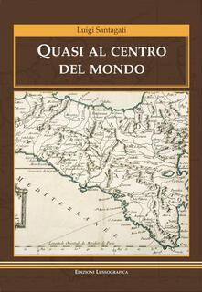 Quasi al centro del mondo - Luigi Santagati - copertina