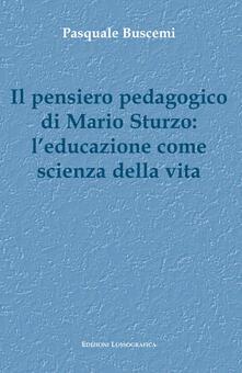 Il pensiero pedagogico di Mario Sturzo: l'educazione come scienza della vita - Pasquale Buscemi - copertina