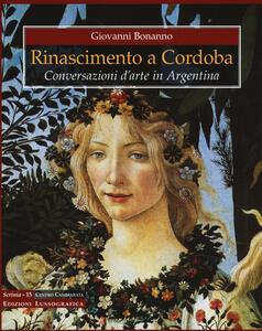 Rinascimento a Cordoba. Conversazioni d'arte in Argentina. Ediz. a colori