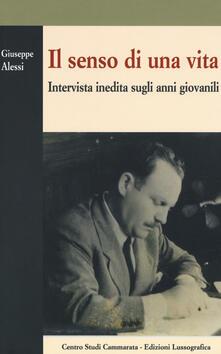 Il senso di una vita. Intervista inedita sugli anni giovanili - Giuseppe Alessi - copertina