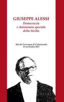 Giuseppe Alessi. Democrazia e Autonomia speciale della Sicilia. Atti del Convegno (Caltanissetta, 25 novembre 2017) - copertina