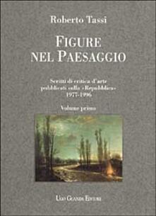 Figure nel paesaggio. Scritti di critica d'arte pubblicati su La Repubblica 1977-1996 - Roberto Tassi - copertina