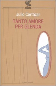 Libro Tanto amore per Glenda Julio Cortázar