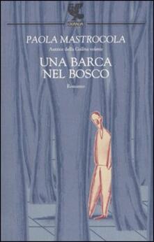 Una barca nel bosco - Paola Mastrocola - copertina