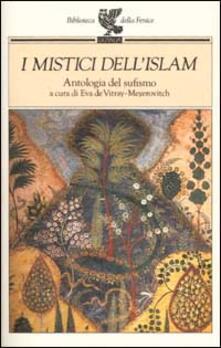 I mistici dell'Islam. Antologia del sufismo - copertina