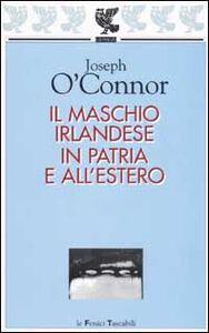 Libro Il maschio irlandese in patria e all'estero Joseph O'Connor