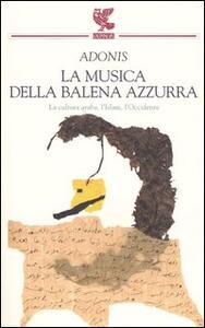 La musica della balena azzurra. La cultura araba, l'Islam, l'Occidente