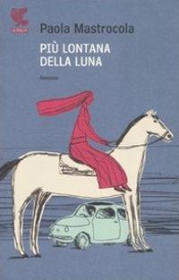 Più lontana della luna - Mastrocola Paola - wuz.it