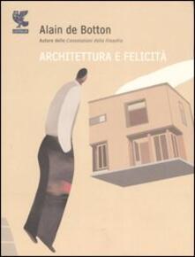 Architettura e felicità. Ediz. illustrata - Alain de Botton - copertina