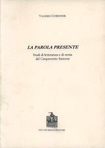 La parola presente. Studi di letteratura e di storia del Cinquecento francese