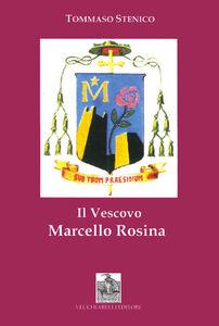 Il vescovo Marcello Rosina. Pastore secondo il cuore di Cristo