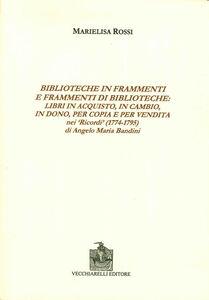 Biblioteche in frammenti e frammenti di biblioteche. Libri in acquisto, in cambio, in dono, per copia e per vendita nei «Ricordi» di Angelo Maria Bandini