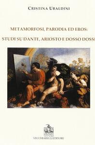 Metamorfosi, parodia e eros: studi su Dante, Ariosto e Dosso Dossi