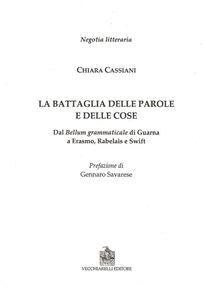 La battaglia delle parole e delle cose. Dal Bellum grammaticale di Guarna a Erasmo, Rabelais e Swift