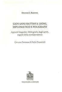 Giovanni Battista Leoni diplomatico e poligrafo. Appunti biografici, bibliografia degli scritti, regesto della corrispondenza