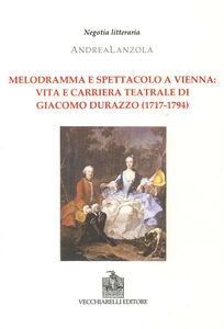 Melodramma e spettacolo a Vienna. Vita e carriera teatrale di Giacomo Durazzo (1717-1794)