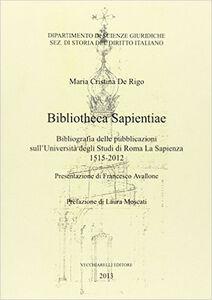 Bibliotheca sapientiae. Bibliografia delle pubblicazioni sull'Università degli studi di Roma La Sapienza 1515-2012