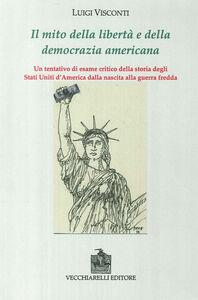 Il mito della libertà e della democrazia americana. Un tentativo di esame critico della storia degli Stati Uniti dalla nascita alla guerra fredda
