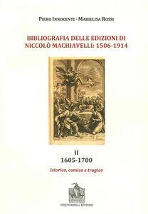 Bibliografia delle edizioni di Niccolò Machiavelli (1506-1914). Con DVD. Vol. 2: 1605-1700. Istorico, comico e trafico.