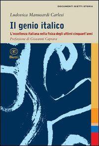 Il genio italico. L'eccellenza italiana nella fisica degli ultimi cinquant'anni