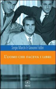 Libro L' uomo che faceva i libri Sergio Marchi Giovanni Fabbri