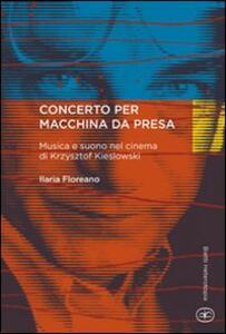 Concerto per macchina da presa. Musica e suono nel cinema di Krzysztof Kieslowski - Ilaria Floreano - copertina