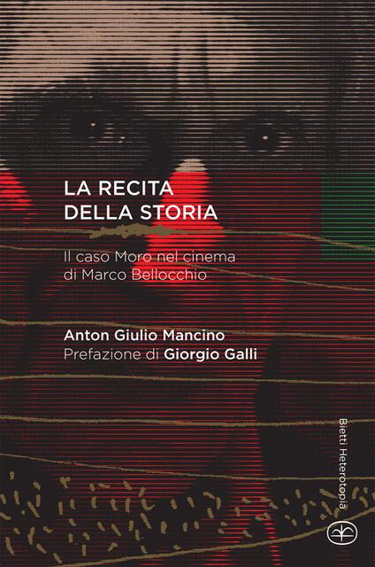 La recita della storia. Il caso Moro nel cinema di Marco Bellocchio - Anton Giulio Mancino - copertina
