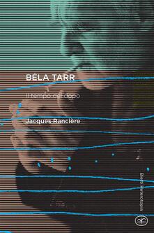 Béla Tarr. Il tempo del dopo - Jacques Rancière - copertina