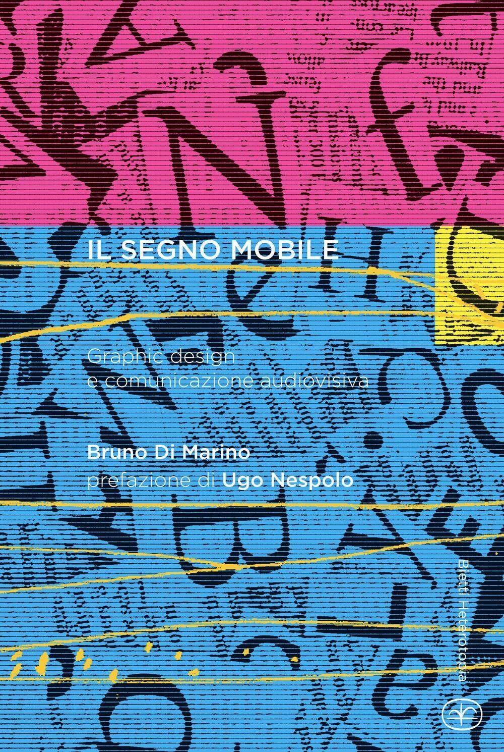 Il segno mobile. Graphic design e comunicazione audiovisiva