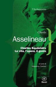 Charles Baudelaire. La vita, l'opera, il genio - Charles Asselineau - copertina