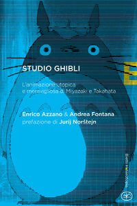 Studio Ghibli. L'animazione utopica e meravigliosa di Miyazaki e Takahata