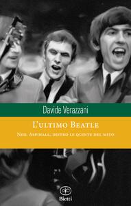 L' ultimo Beatle. Neil Aspinall, dietro le quinte del mito - Davide Verazzani - copertina