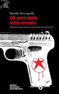 Gli anni della lotta armata. Cronologia di una rivoluzione mancata - Davide Steccanella - copertina