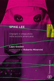 Spike Lee. Orgoglio e pregiudizio nella società americana - Lapo Gresleri - copertina
