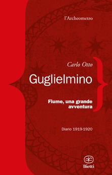 Fiume, una grande avventura. Diario 1919-1920 - Carlo Otto Guglielmino - copertina