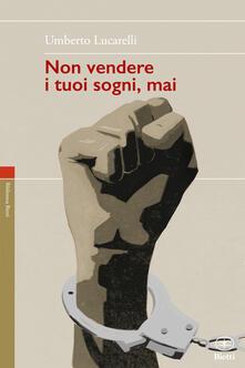 Non vendere i tuoi sogni mai - Umberto Lucarelli - copertina