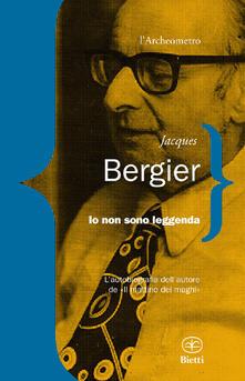 Io non sono leggenda - Jacques Bergier - copertina