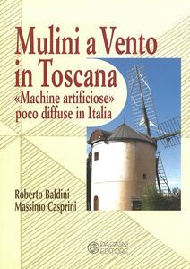 Mulini a vento in Toscana. «Macchine artificiose» poco diffuse in Italia