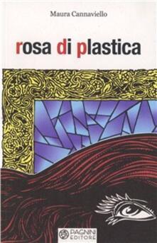 Rosa di plastica - Maura Cannaviello - copertina