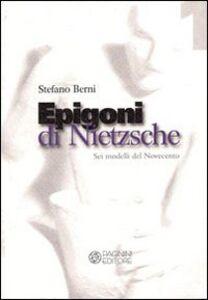 Epigoni di Nietzsche. Sei modelli del Novecento