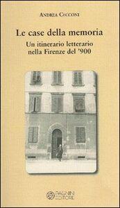 Le case della memoria. Un itinerario letterario nella Firenze del '900