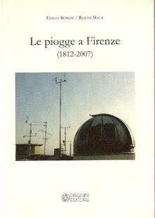Le pioggie a Firenze (1812-2007) - Emilio Borchi,Renzo Macii - copertina